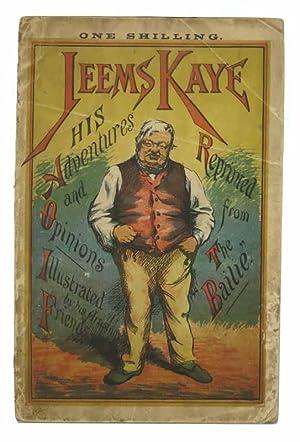 JEEMS KAYE: His Adventures and Opinions. Reprinted: Kaye, Jeems