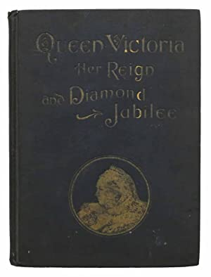 QUEEN VICTORIA Her Reign and Diamond Jubilee
