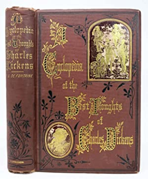A CYCLOPEDIA Of The BEST THOUGHTS of CHARLES DICKENS: Dickens, Charles. 1812 - 1870]. De Fontaine, ...