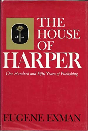 The HOUSE Of HARPER: One Hundred and Fifty Years of Publishing