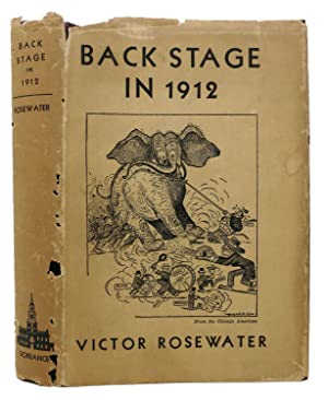 BACK STAGE In 1912. The Inside Story of the Split Republican Convention