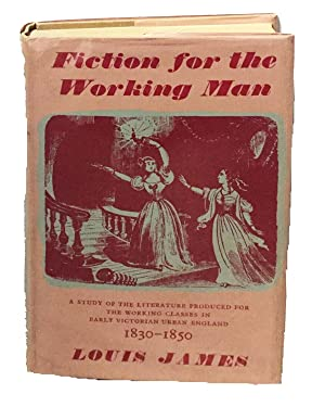 FICTION For The WORKING MAN 1830 - 1859. A Study of the Literature Produced for the Working Class...