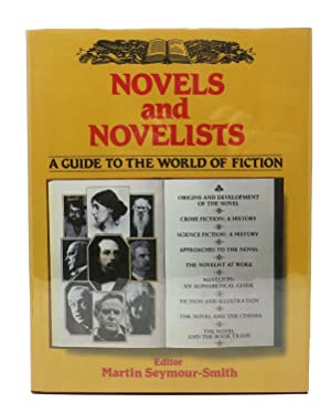 NOVELS And NOVELISTS. A Guide to the World of Fiction: Seymour-Smith, Martin - Editor