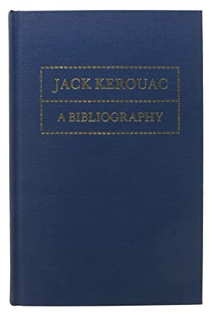 A BIBLIOGRAPHY Of WORKS By JACK KEROUAC