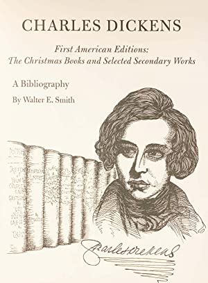 CHARLES DICKENS. First American Editions: The Christmas Books and Selected Secondary Works. A Bib...