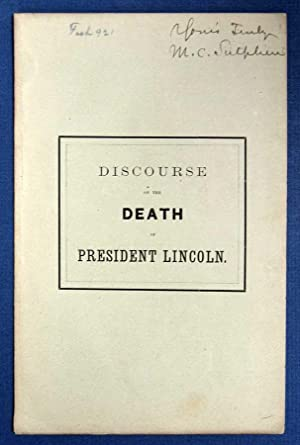 DISCOURSE On The DEATH Of PRESIDENT LINCOLN, Late President of the United States, Preached in the...