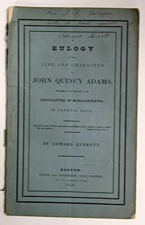 A EULOGY On The LIFE And CHARACTERS Of JOHN QUINCY ADAMS, Delivered at the Request of the Legisla...