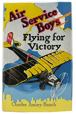 AIR SERVICE BOYS: Flying For Victory. Air Service Boys Series #5: Beach, Charles Amory