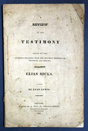 A REVIEW Of The TESTIMONY ISSUED By The ORTHODOX SECEDERS From The MONTHLY MEETINGS Of WESTBURY A...