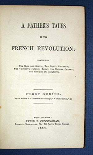 A FATHER'S TALES Of The FRENCH REVOLUTION: Comprising The King and Queen; The Royal Children; The...