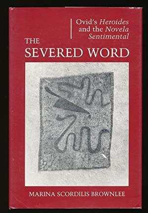 The Severed Word. Ovid's Heroides and the: BROWNLEE, Marina Scordilis.
