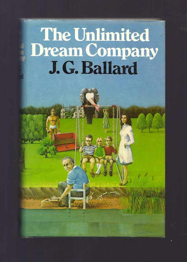 THE UNLIMITED DREAM COMPANY Ballard, J.G. Hardcover London: Jonathan Cape, 1979. First Edition. Hardcover. Ballard, J.G. THE UNLIMITED DREAM COMPANY. London: Cape, 1979. First Edition. A fine fresh copy