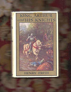 KING ARTHUR AND HIS KNIGHTS: Henry Frith