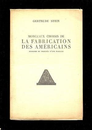MORCEAUX CHOISIS DE LA FABRICATION DES AMERICAINS.: Stein, Gertrude.