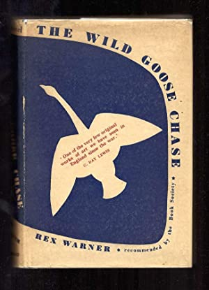 THE WILD GOOSE CHASE. A Novel.: Warner, Rex.