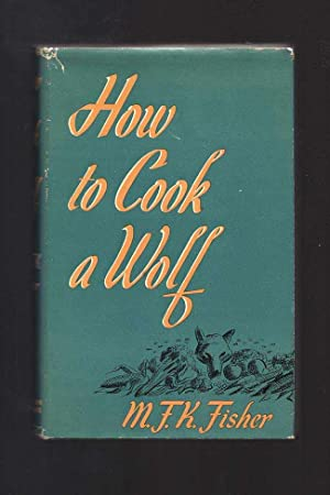 HOW TO COOK A WOLF: Fisher, M. F.