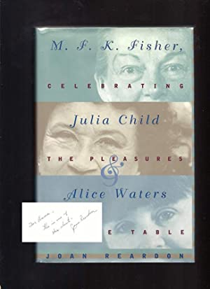 M.F.K. FISHER, JULIA CHILD AND ALICE WATERS.: Fisher, M. F.