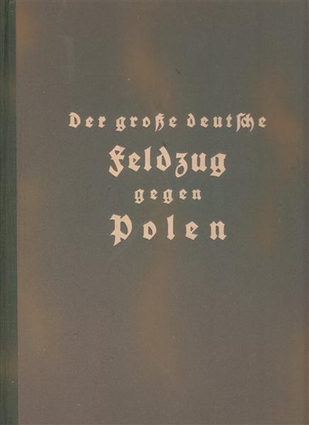 Der grosse deutsche Feldzug gegen Polen -: Wisshaupt, Heeresarchivrat Ernst;