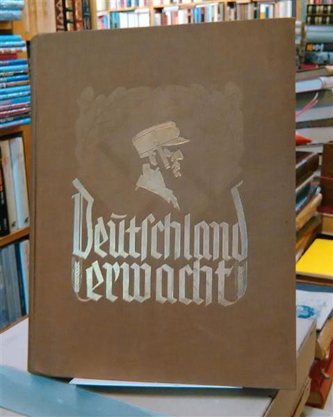 Deutschland erwacht - Werden, Kampf und Sieg der NSDAP: Bade, Wilfrid; Hoffmann, Heinrich