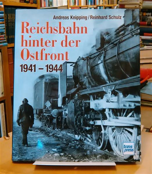 Reichsbahn hinter der Ostfront 1941-1944: Knipping, Andreas; Schulz,