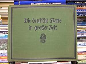 Die deutsche Flotte in großer Zeit. Unter Mitwirkung deutscher Seehelden herausgegeben von ...