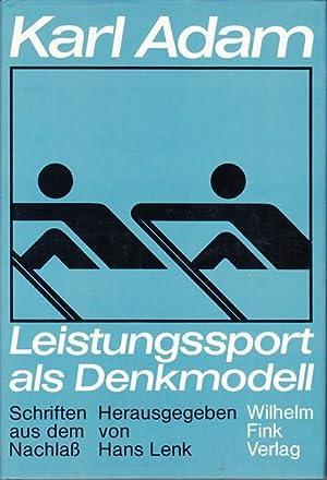Leistungssport als Denkmodell - Schriften aus dem Nachlaß: Adam, Karl; Lenk, Hans (Hrsg.)