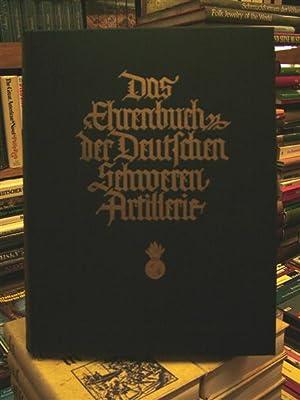 Das Ehrenbuch der Deutschen Schweren Atrillerie: Waffenring der ehemaligen Deutschen Schweren ...