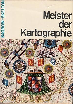 Meister der Kartographie: Bagrow, Leo; Skelton, R. A.