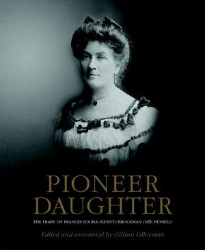 Pioneer Daughter: the Diary of Frances Louisa (Fanny) Brockman (née Bussell)
