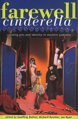 Farewell Cinderella: Creating Arts and Identity in Western Australia