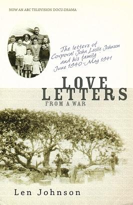 Love Letters from a War: the Letters of Corporal John Leslie Johnson and his Family June 1940 - M...