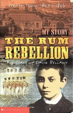 The Rum Rebellion: The Diary of David Bellamy - My Story