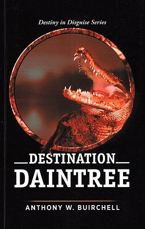 Destination Daintree: Journey to Crocodile Country North Queensland (Destiny in Disguise)