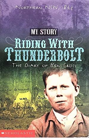 Riding with Thunderbolt: The Diary of Ben Cross Northern New South Wales, 1865: My Story series