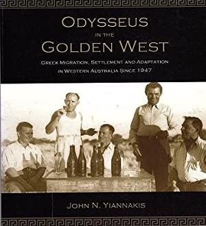Odysseus in the Golden West: Greek Migration, Settlement and Adaptation in Western Australia Sinc...