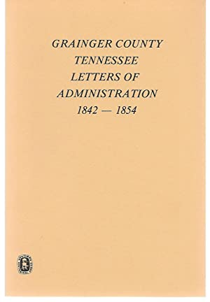 Grainger County Tennessee Letters Of Administration 1842-1854: Ella Sheffield And