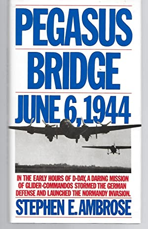 Pegasus Bridge June 6, 1944 ( Signed: Stephen Ambrose (