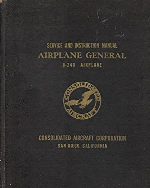 Service And Instruction Manual Airplane General B-24D: Consolidated Aircraft Corpation