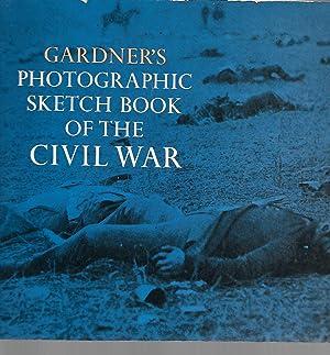 Gardner's Photographic Sketch Book Of The Civil: Alexander Gardner