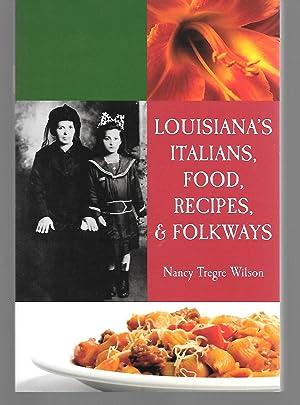 Louisiana's Italians, Food, Recipes, And Folkways: Nancy Tregre Wilson