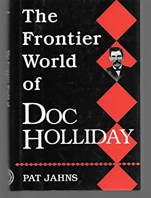 The Frontier World Of Doc Holliday: Pat Jahns
