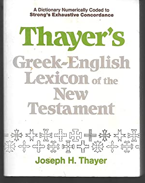 Thayer's Greek-English Lexicon Of The New Testament: Joseph Thayer