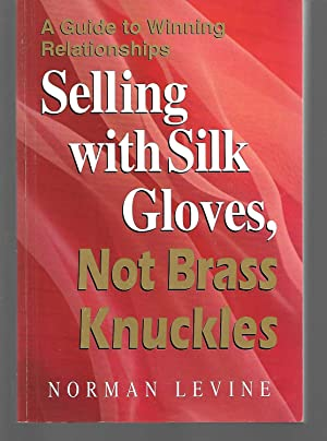 Selling With Silk Gloves, Not Brass Knuckles: Norman Levine (