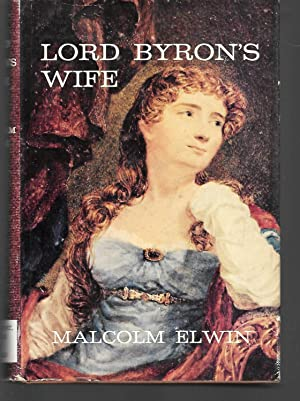 Lord Byron's Wife: Malcolm Elwin (