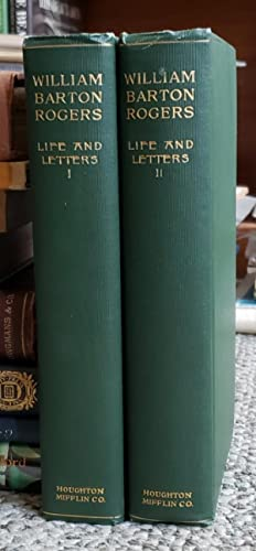 Life and Letters of William Barton Rogers. Edited by His Wife [Emma Rogers] with the Assistance of ...