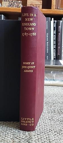 Life in a New England Town: 1787, 1788. Diary of John Quincy Adams.: ADAMS, John Quincy (1767-1848):
