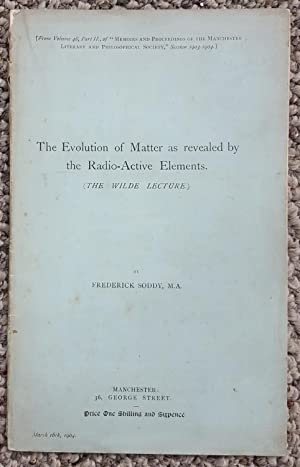 """The Evolution of Matter as Revealed by the Radio-Active Elements."""" The Wilde Lecture VIII, 16 ..."""