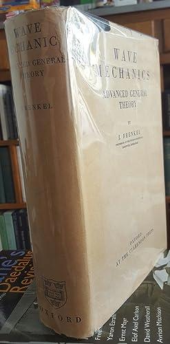 Wave Mechanics: Advanced General Theory.: FRENKEL, J. [Yakov Ilyich] (1894-1952):