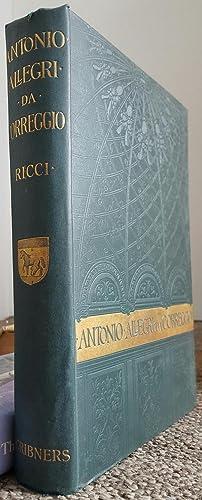 Antonio Allegri da Correggio. His Life, his Friends, and his Time. From the Italian by Florence ...