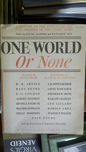 One World or None: A Report to the Public on the Full Meaning of the Atomic Bomb. Foreword by Niels...